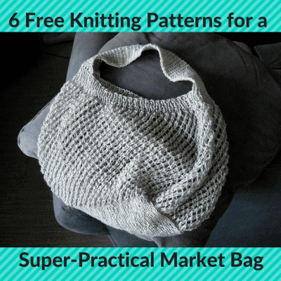 6 Free Knitting Patterns for a Quick, Super-Practical Market Bag