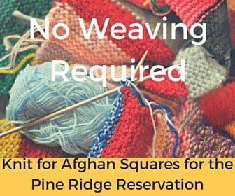 Don't Weave in Those Ends! Knit Squares for Charity for Afghan Squares for Pine Ridge Reservation