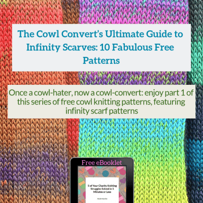The Cowl Convert's Ultimate Guide to Infinity Scarves: 10 Fabulous Free Patterns