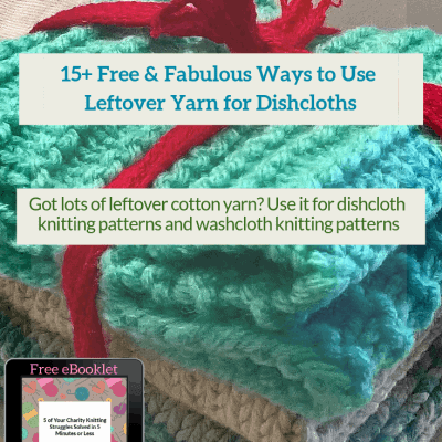 15+ Free & Fabulous Ways to Use Leftover Yarn for Dishcloths